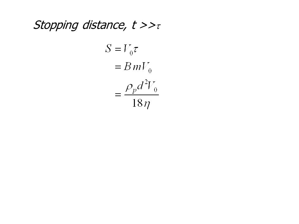 Stopping distance, t >> 