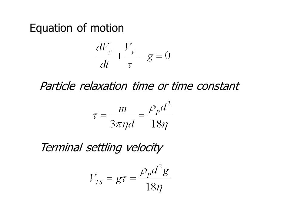 Equation of motion Particle relaxation time or time constant Terminal settling velocity