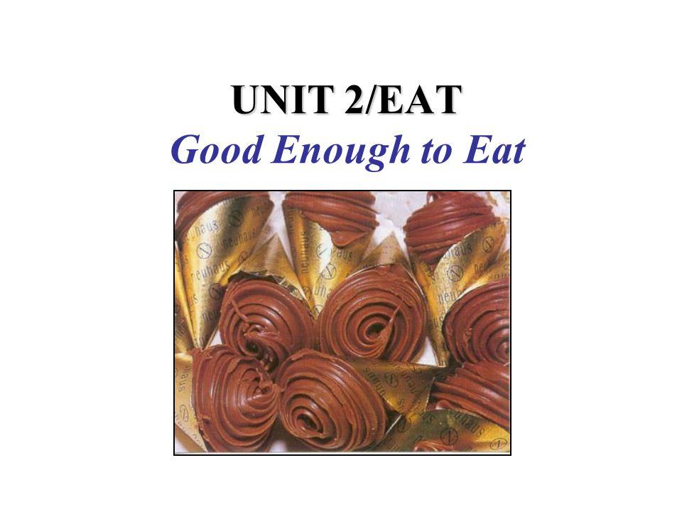 UNIT 2/EAT UNIT 2/EAT Good Enough to Eat