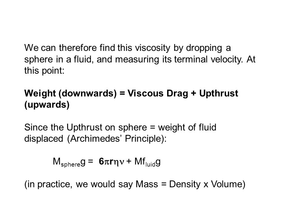 We can therefore find this viscosity by dropping a sphere in a fluid, and measuring its terminal velocity.