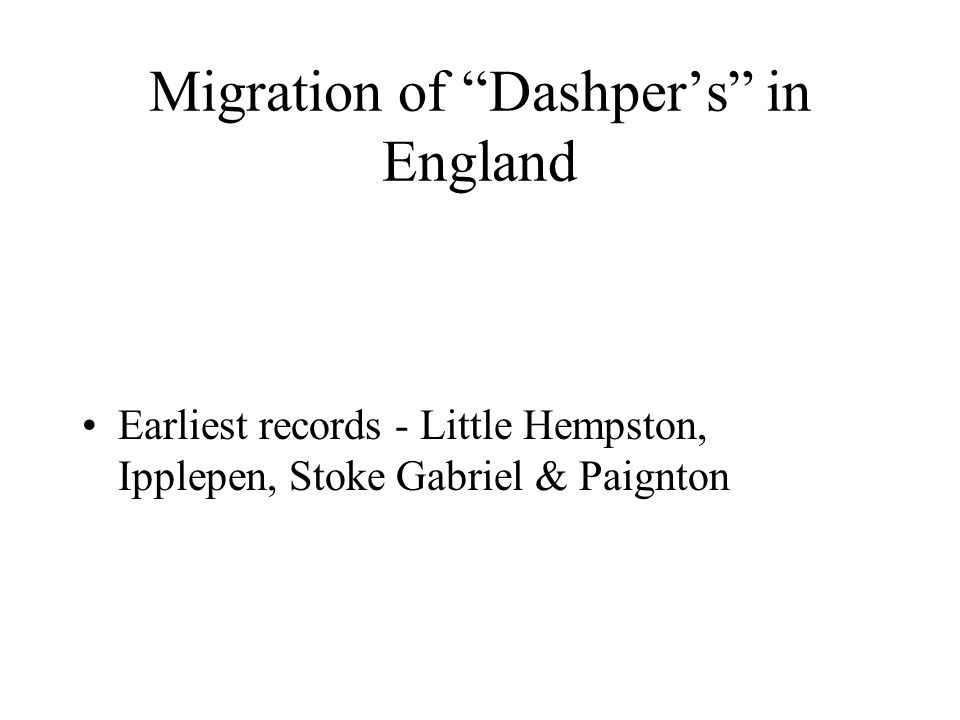 1880's - More Moves Pockets of Dashper s appearing all around England Berkshire, Oxfordshire, West Midlands, Birmingham, Derby, Sheffield, Worksop Many of you here descend from these Dashper's
