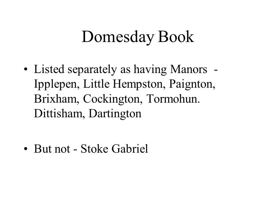 Domesday Book Listed separately as having Manors - Ipplepen, Little Hempston, Paignton, Brixham, Cockington, Tormohun.