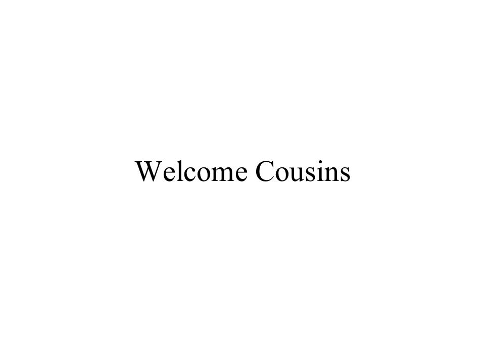 Welcome Cousins