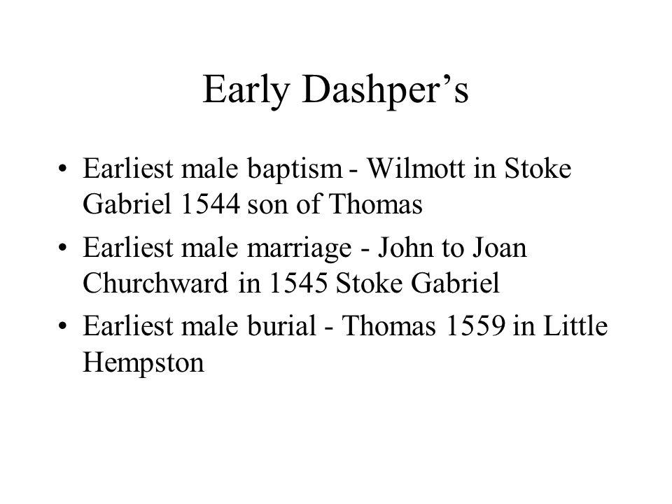 Early Dashper's Earliest male baptism - Wilmott in Stoke Gabriel 1544 son of Thomas Earliest male marriage - John to Joan Churchward in 1545 Stoke Gabriel Earliest male burial - Thomas 1559 in Little Hempston