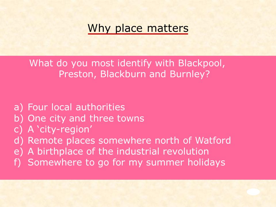 Why place matters What do you most identify with Blackpool, Preston, Blackburn and Burnley.