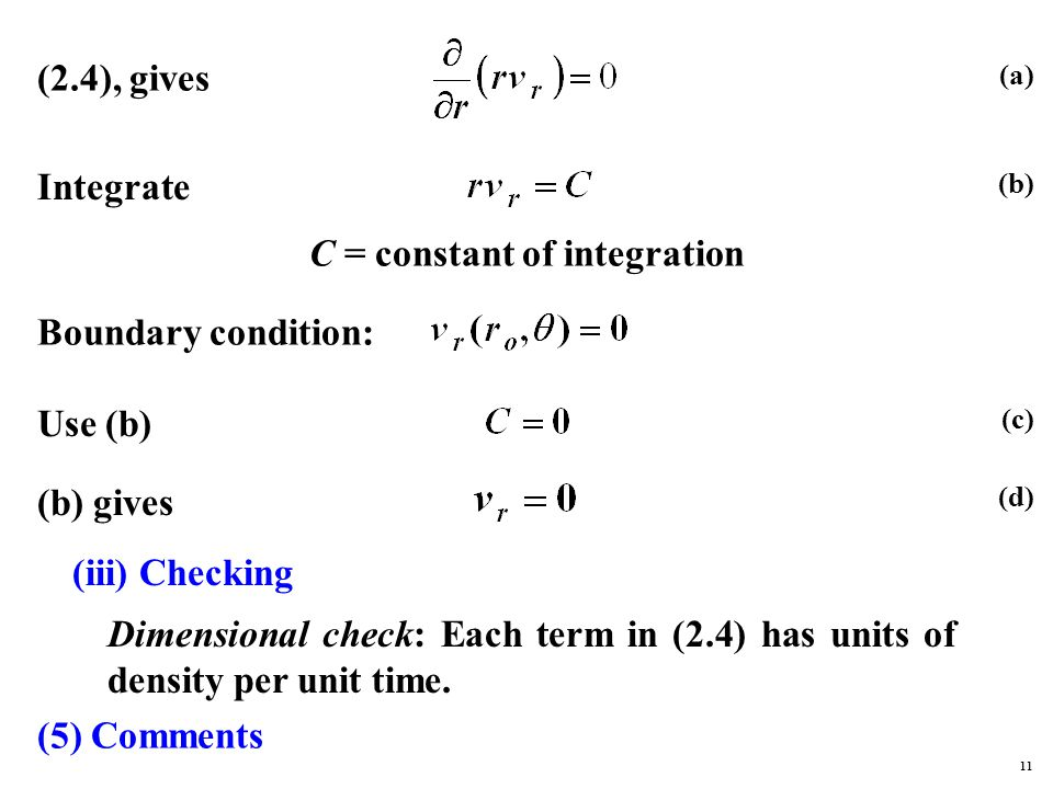 (2.4), gives (a) Integrate C = constant of integration Boundary condition: Use (b) (b) (c) (b) gives (d) (iii) Checking Dimensional check: Each term in (2.4) has units of density per unit time.