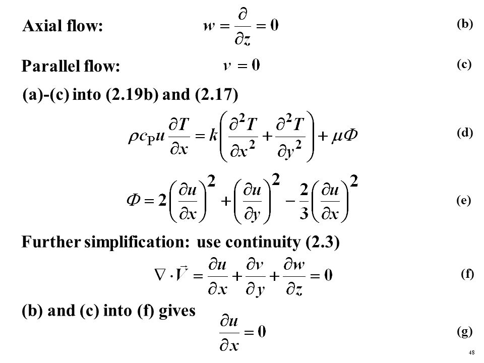 Axial flow: Parallel flow: (a)-(c) into (2.19b) and (2.17) Further simplification: use continuity (2.3) (b) and (c) into (f) gives (b) (c) (d) (e) (f) (g) 48