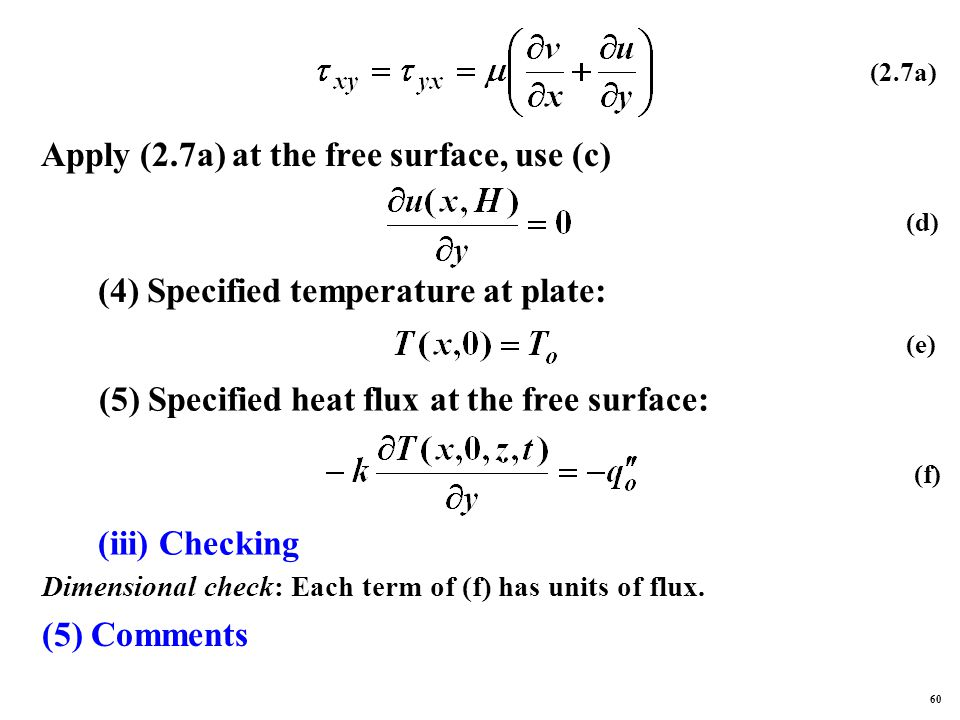 (2.7a) Apply (2.7a) at the free surface, use (c) (4) Specified temperature at plate: (5) Specified heat flux at the free surface: (iii) Checking Dimensional check: Each term of (f) has units of flux.