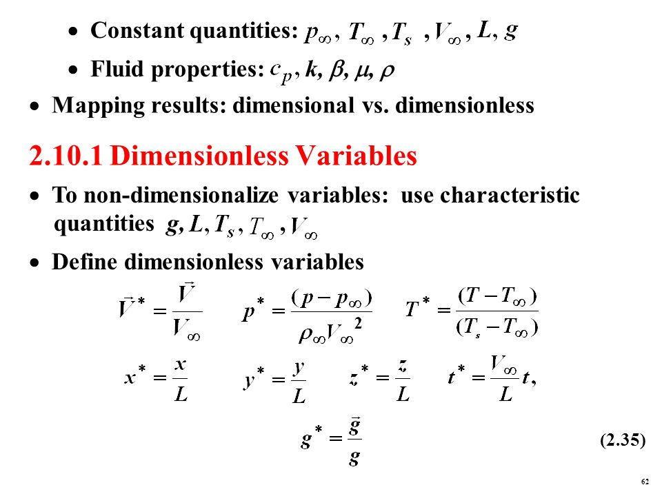 2.10.1 Dimensionless Variables  Constant quantities:,,,  Fluid properties: k, , ,   Mapping results: dimensional vs.
