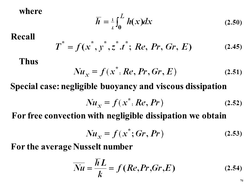 where Recall (2.45) Thus Special case: negligible buoyancy and viscous dissipation For free convection with negligible dissipation we obtain For the average Nusselt number (2.50) (2.51)(2.52) (2.53) (2.54) 70