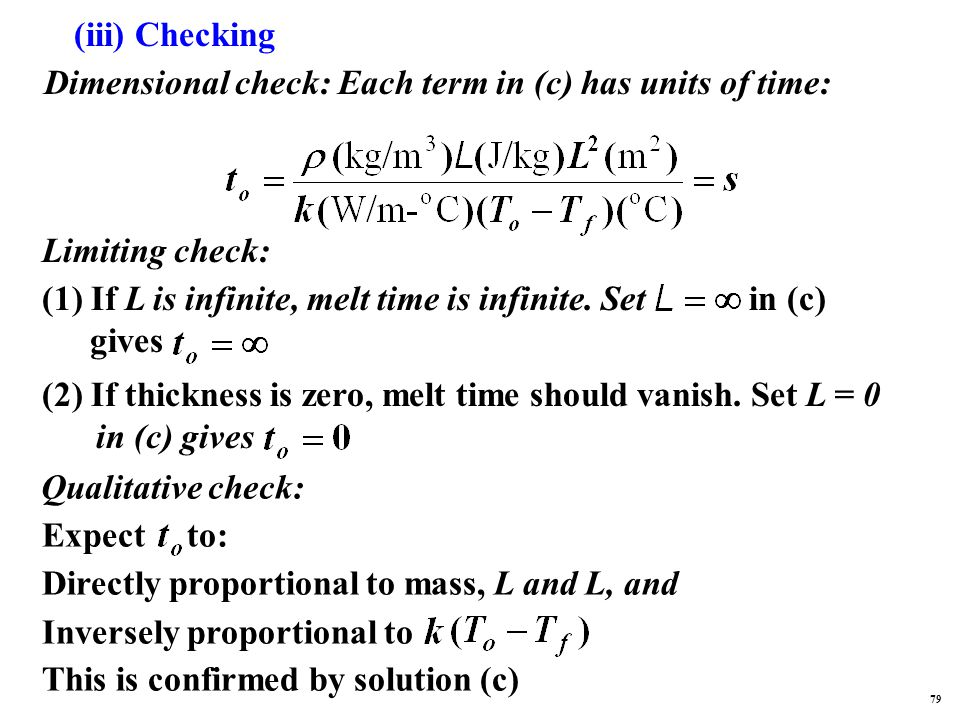 (iii) Checking Dimensional check: Each term in (c) has units of time: Limiting check: (1) If L is infinite, melt time is infinite.
