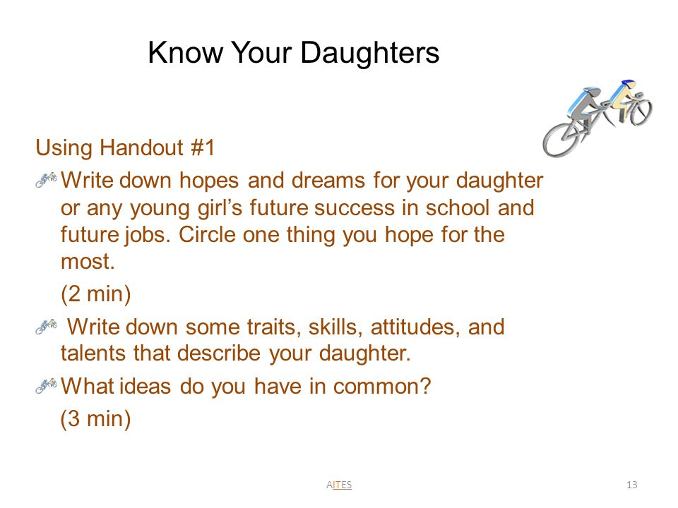 13 Using Handout #1 Write down hopes and dreams for your daughter or any young girl's future success in school and future jobs. Circle one thing you h