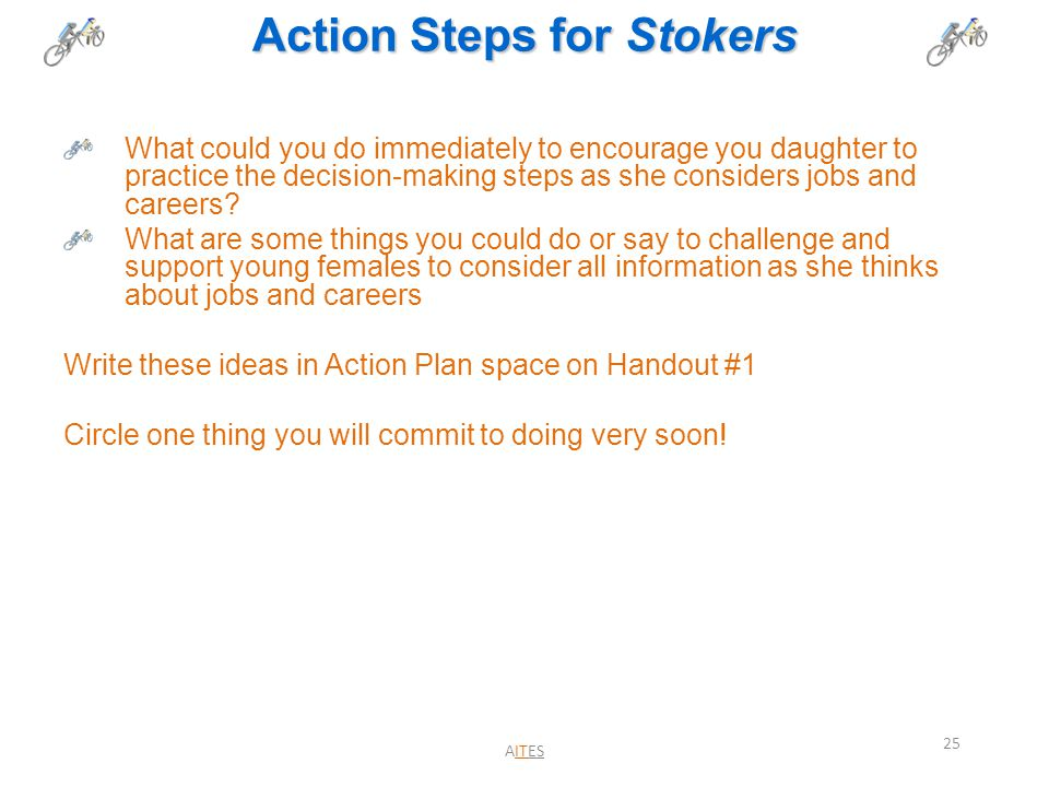 Action Steps for Stokers What could you do immediately to encourage you daughter to practice the decision-making steps as she considers jobs and caree