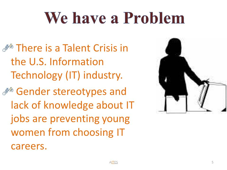 There is a Talent Crisis in the U.S. Information Technology (IT) industry. Gender stereotypes and lack of knowledge about IT jobs are preventing young