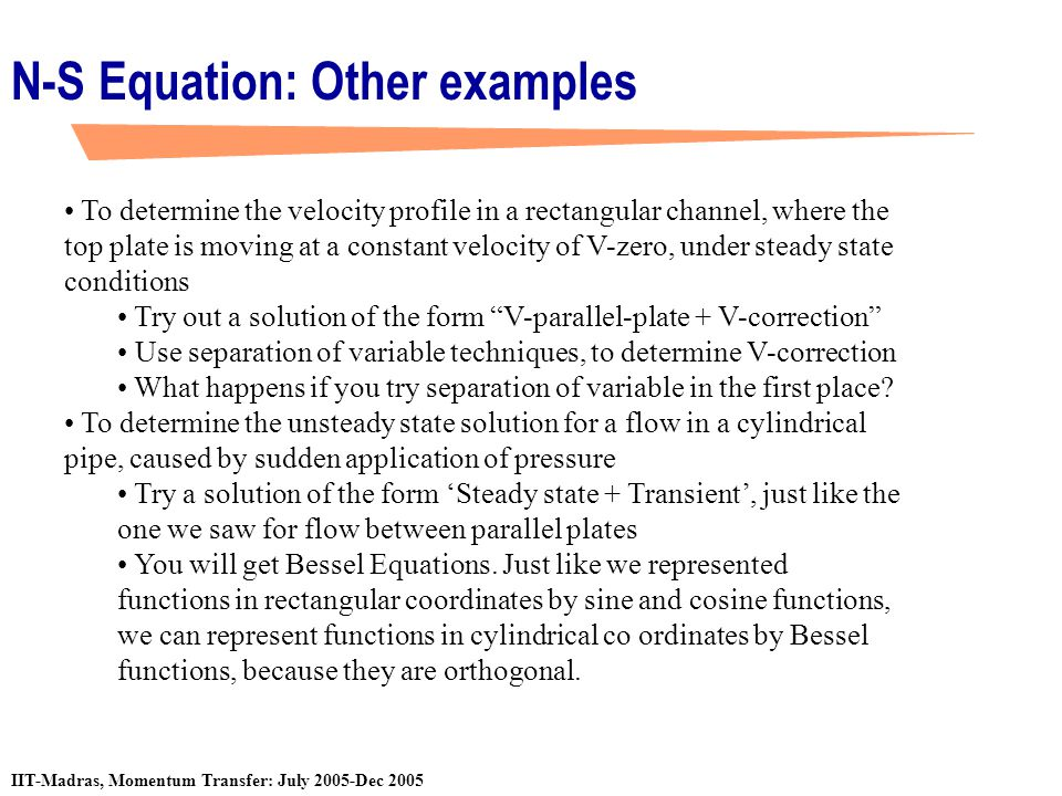 IIT-Madras, Momentum Transfer: July 2005-Dec 2005 N-S Equation: Other examples To determine the velocity profile in a rectangular channel, where the t