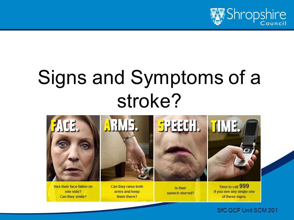 Signs and Symptoms of a stroke? SfC QCF Unit SCM 201