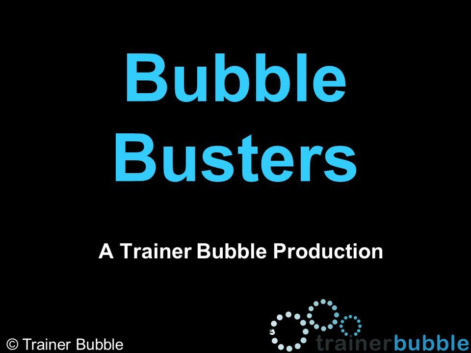 Bubble Busters A Trainer Bubble Production © Trainer Bubble SfC QCF Unit SCM 201