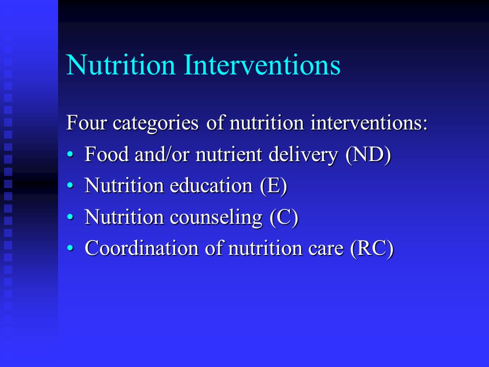 Nutrition Interventions Four categories of nutrition interventions: Food and/or nutrient delivery (ND)Food and/or nutrient delivery (ND) Nutrition edu