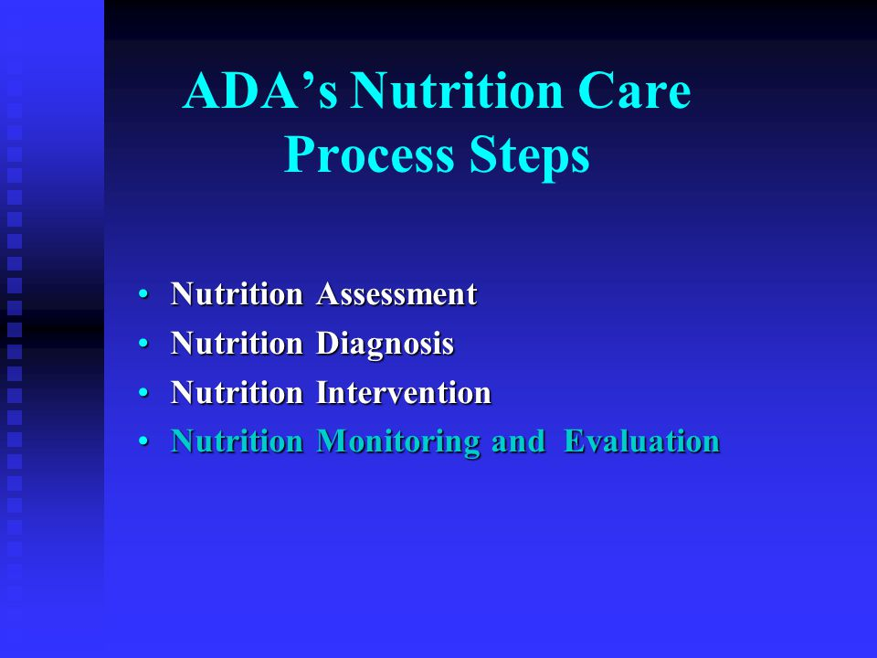 ADA's Nutrition Care Process Steps Nutrition AssessmentNutrition Assessment Nutrition DiagnosisNutrition Diagnosis Nutrition InterventionNutrition Int