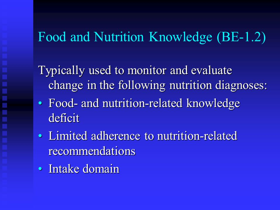 Food and Nutrition Knowledge (BE-1.2) Typically used to monitor and evaluate change in the following nutrition diagnoses: Food- and nutrition-related