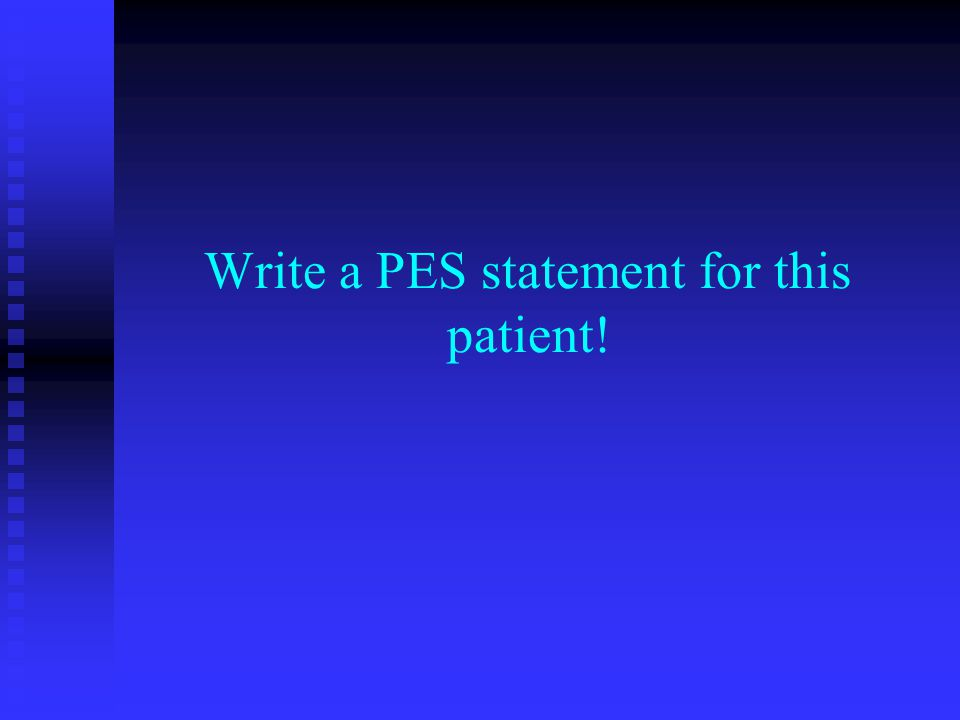 Write a PES statement for this patient!