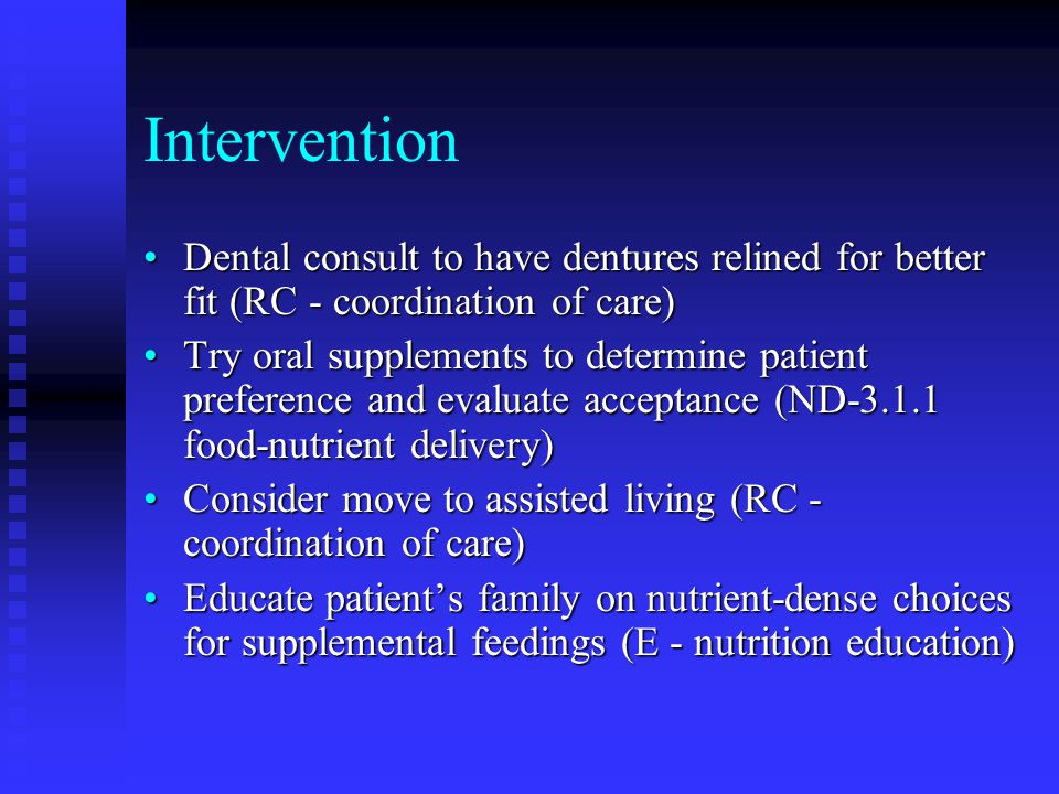 Intervention Dental consult to have dentures relined for better fit (RC - coordination of care)Dental consult to have dentures relined for better fit
