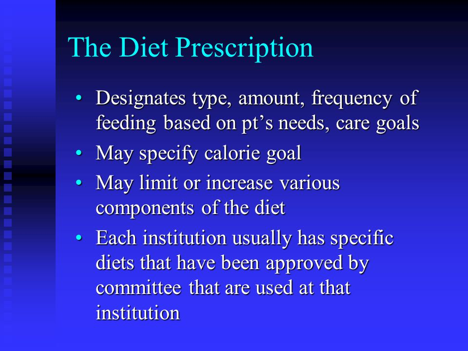 The Diet Prescription Designates type, amount, frequency of feeding based on pt's needs, care goalsDesignates type, amount, frequency of feeding based