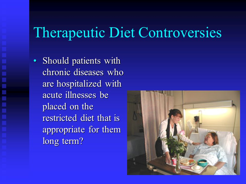 Therapeutic Diet Controversies Should patients with chronic diseases who are hospitalized with acute illnesses be placed on the restricted diet that i