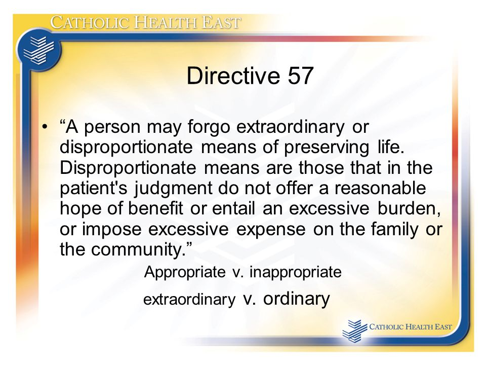Directive 57 A person may forgo extraordinary or disproportionate means of preserving life.