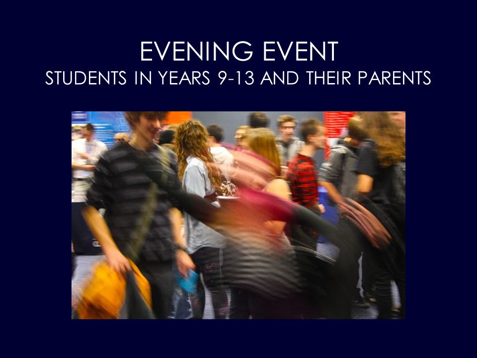 EVENING EVENT STUDENTS IN YEARS 9-13 AND THEIR PARENTS