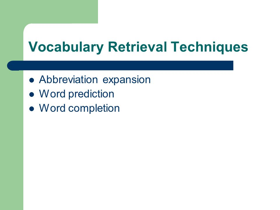 Vocabulary Retrieval Techniques Abbreviation expansion Word prediction Word completion