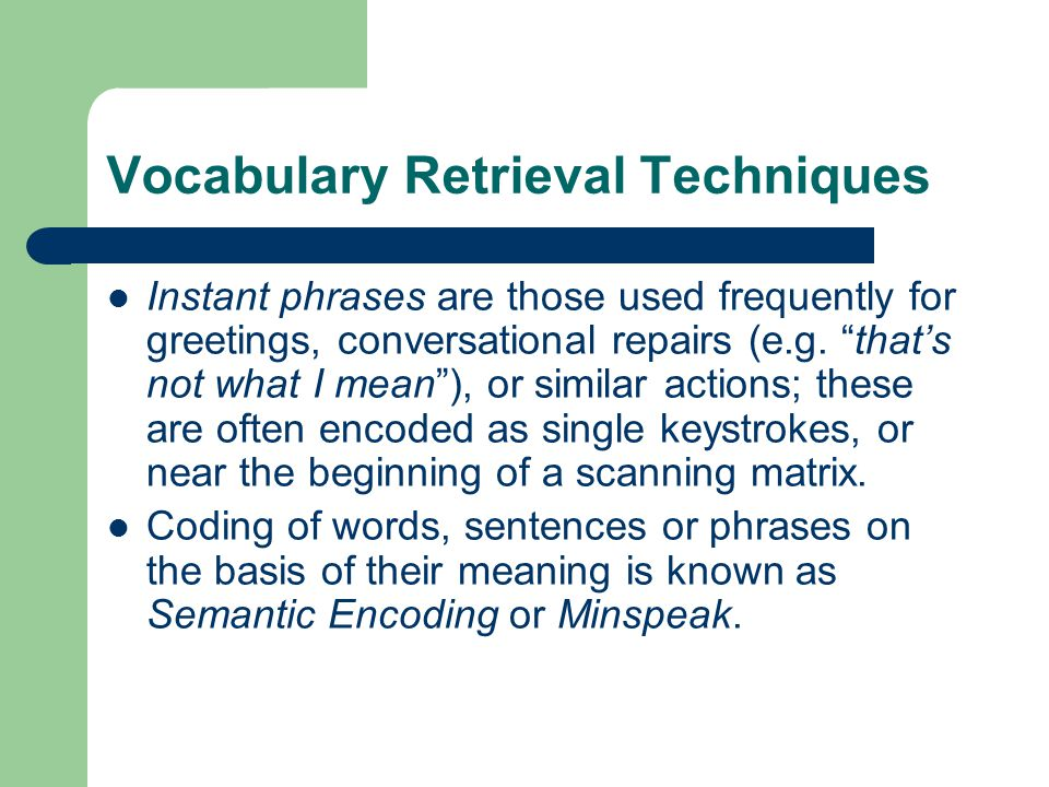 Vocabulary Retrieval Techniques Instant phrases are those used frequently for greetings, conversational repairs (e.g.