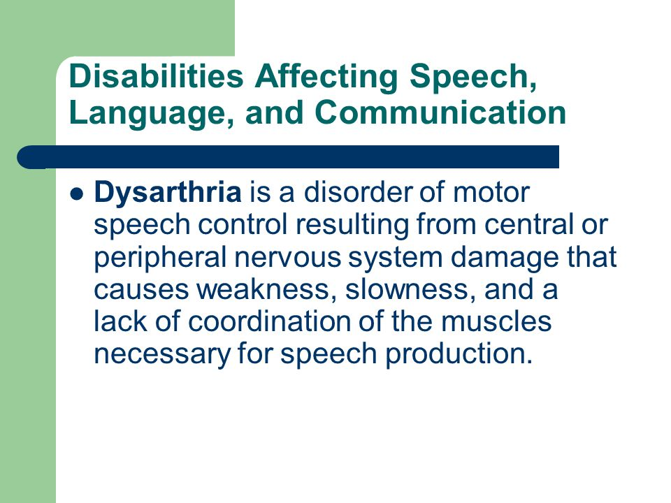 Disabilities Affecting Speech, Language, and Communication Apraxia is a disorder affecting the coordination of motor movements involved in producing speech caused by a central nervous system dysfunction.