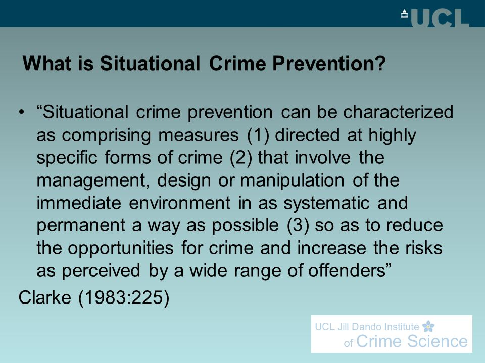 Situational prevention Crime can be reduced by employing techniques that- increase the effort associated with committing an offence increase the risk associated with committing an offence reduce the benefits of such action reduce provocations that might otherwise precipitate crime or; remove excuses that offenders might otherwise use to justify criminal action