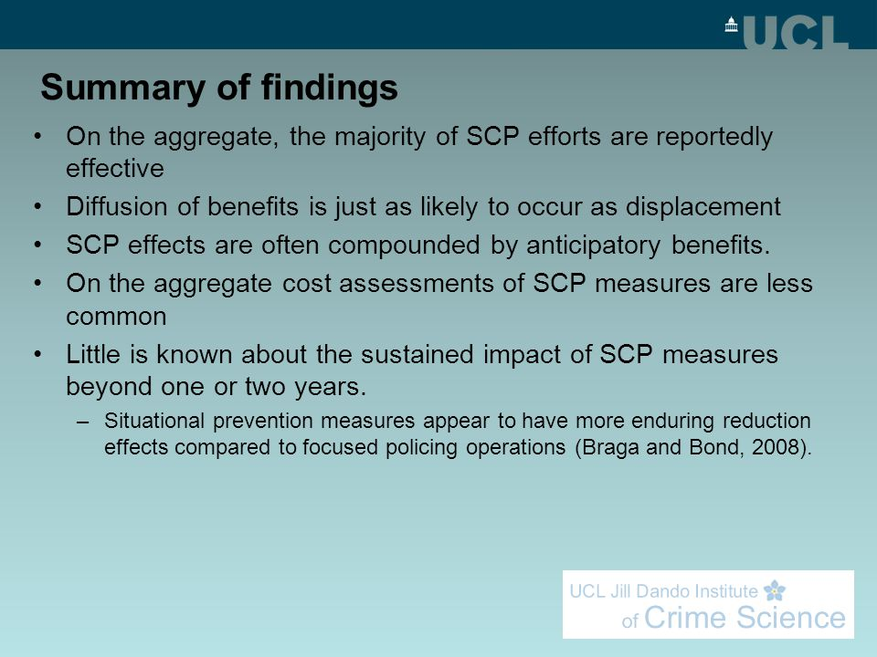 Summary of findings On the aggregate, the majority of SCP efforts are reportedly effective Diffusion of benefits is just as likely to occur as displac