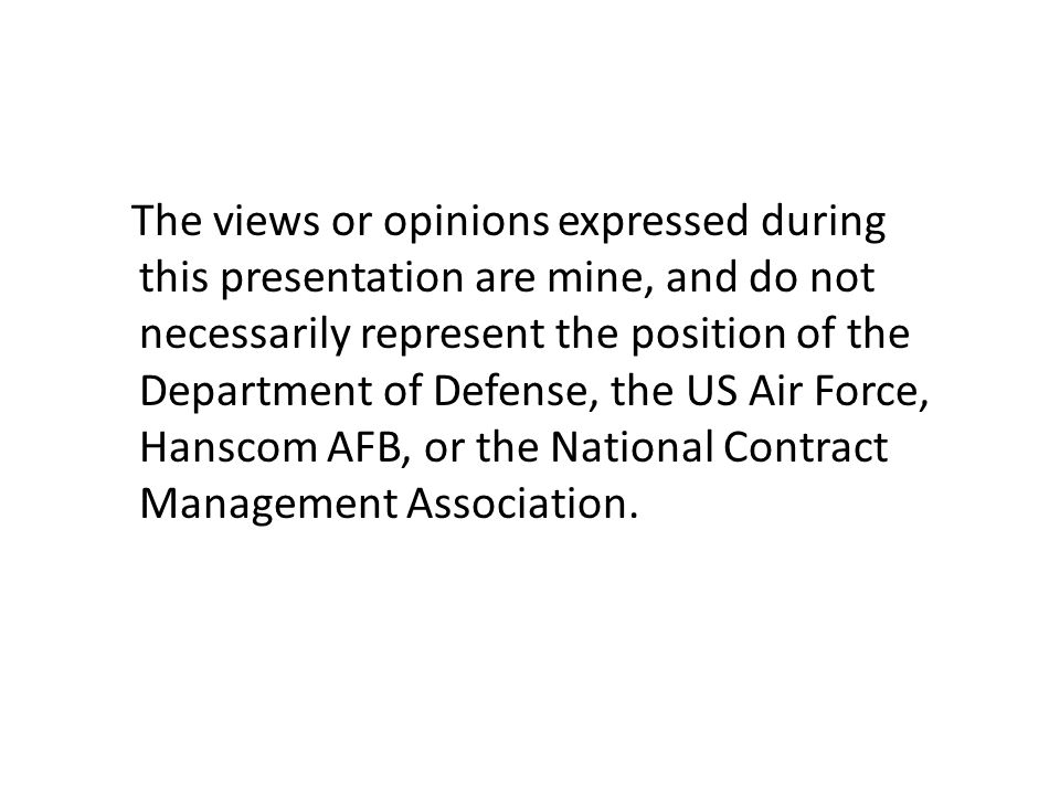 The views or opinions expressed during this presentation are mine, and do not necessarily represent the position of the Department of Defense, the US
