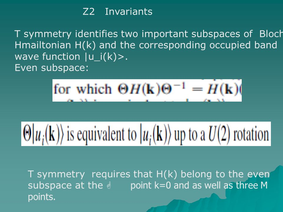 Z2 Invariants T symmetry identifies two important subspaces of Bloch Hmailtonian H(k) and the corresponding occupied band wave function |u_i(k)>.