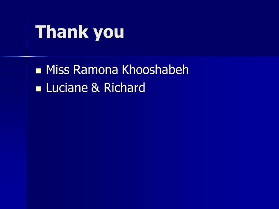 Thank you Miss Ramona Khooshabeh Miss Ramona Khooshabeh Luciane & Richard Luciane & Richard