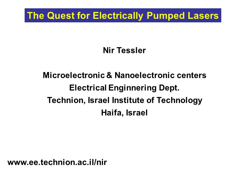 Nir Tessler Microelectronic & Nanoelectronic centers Electrical Enginnering Dept. Technion, Israel Institute of Technology Haifa, Israel www.ee.techni