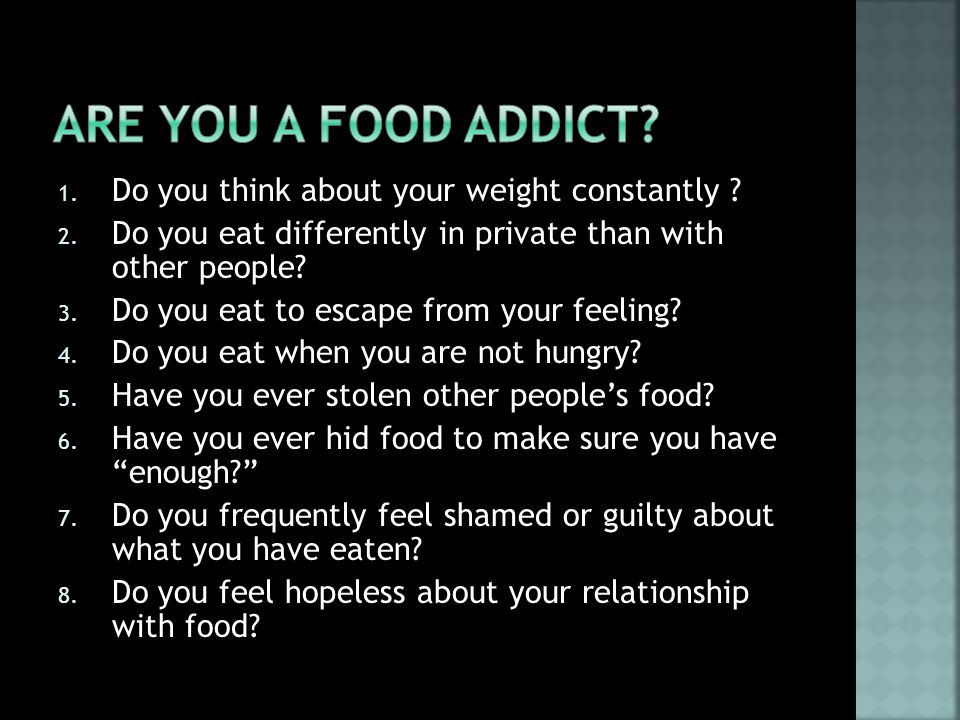 1. Do you think about your weight constantly ? 2. Do you eat differently in private than with other people? 3. Do you eat to escape from your feeling?