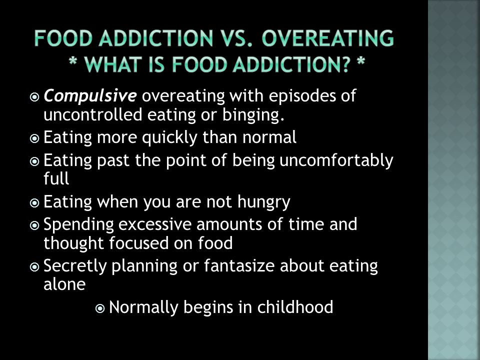  Compulsive overeating with episodes of uncontrolled eating or binging.