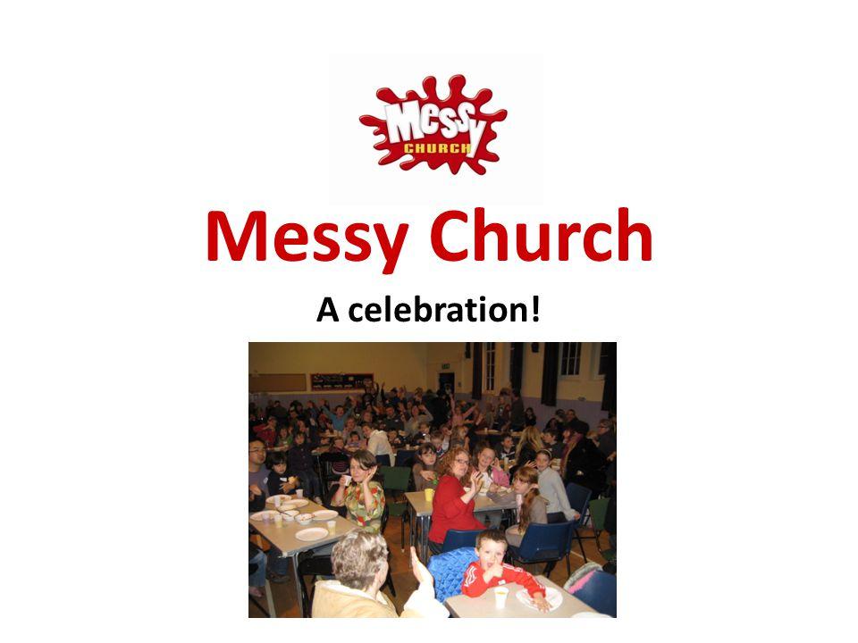 Messy Church A celebration!