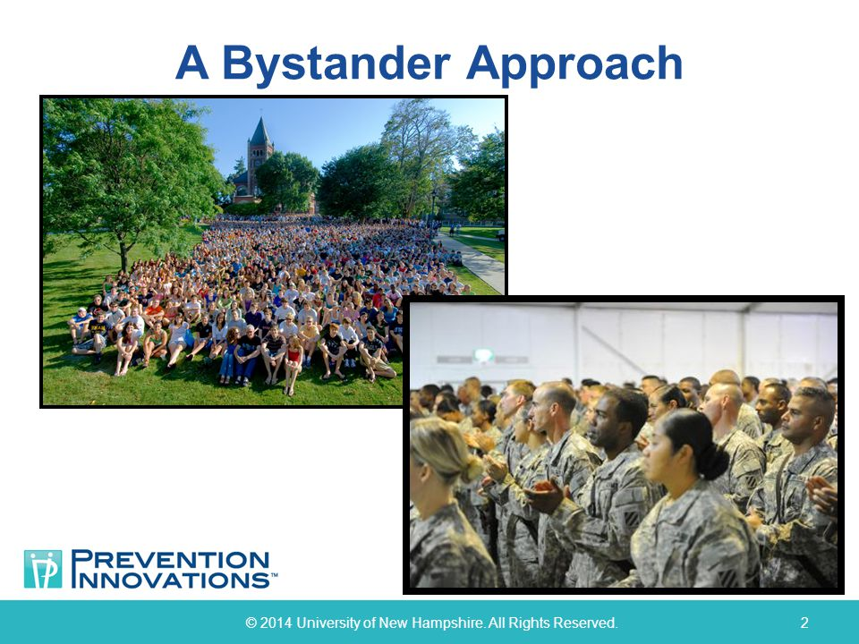 Two Bystander Prevention Strategies: The Bringing in the Bystander® In-Person Prevention Program © 2014 University of New Hampshire.