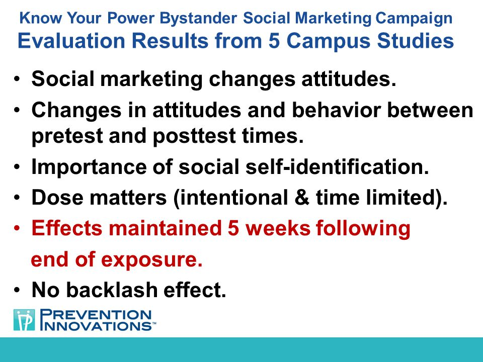 Know Your Power Bystander Social Marketing Campaign Evaluation Results from 5 Campus Studies Social marketing changes attitudes.
