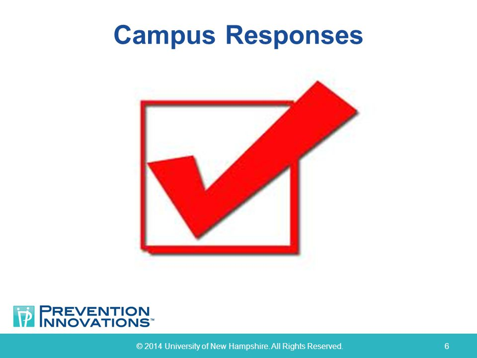 Campus Responses © 2014 University of New Hampshire. All Rights Reserved.6