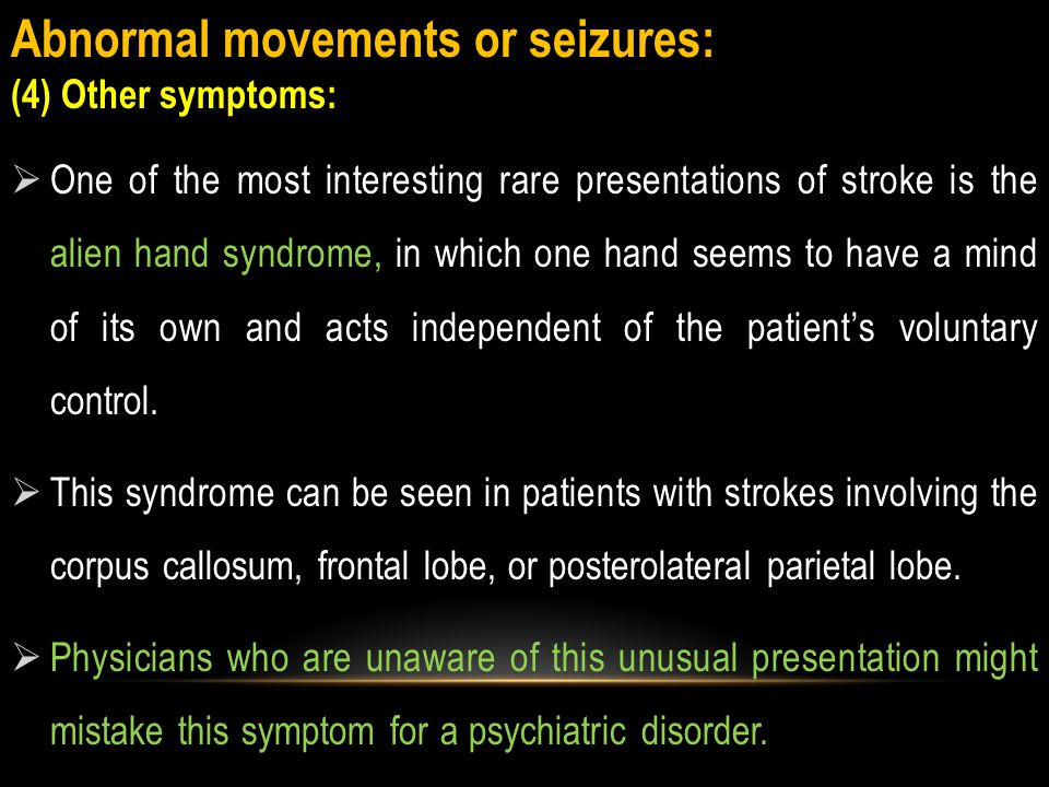 Abnormal movements or seizures: (3) seizures  Seizures occurring in the setting of acute stroke are not uncommon, infarcts involving the cerebral cortex, and watershed infarctions at the borders of the internal carotid artery territory.