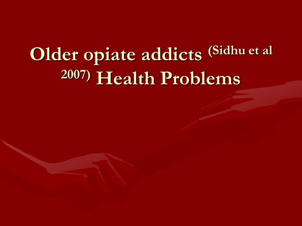 Older opiate addicts (Sidhu et al 2007) Health Problems