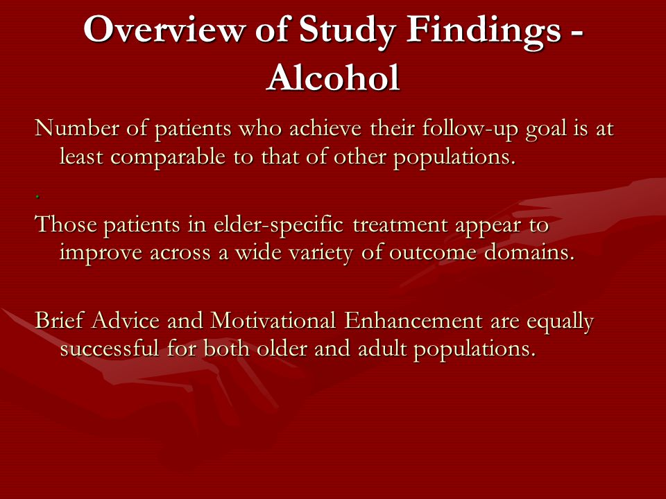 Overview of Study Findings - Alcohol Number of patients who achieve their follow-up goal is at least comparable to that of other populations..