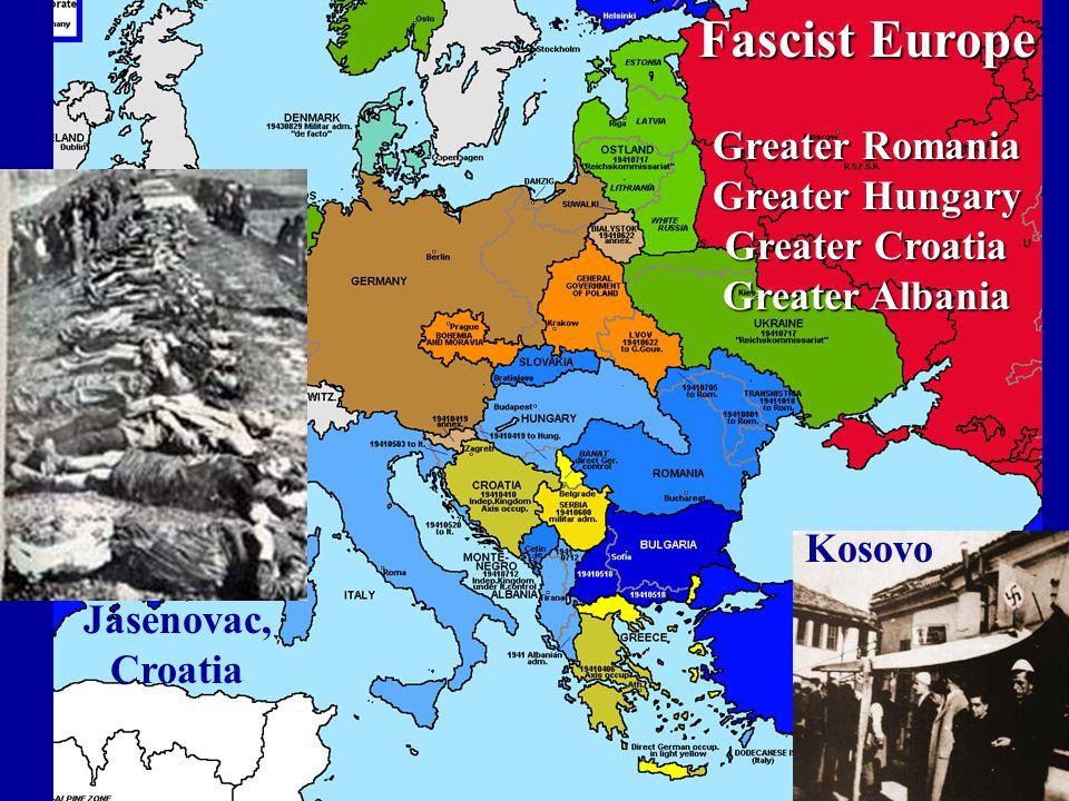 Fascist Europe Greater Romania Greater Hungary Greater Croatia Greater Albania Jasenovac, Croatia Kosovo