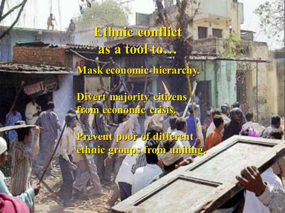 Ethnic conflict as a tool to… Mask economic hierarchy.